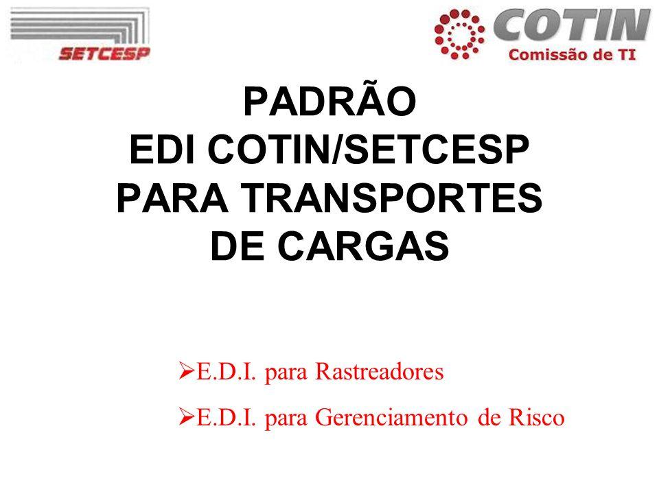 PADRÃO EDI COTIN/SETCESP PARA TRANSPORTES DE CARGAS E.D.I. para Rastreadores E.D.I. para Gerenciamento de Risco