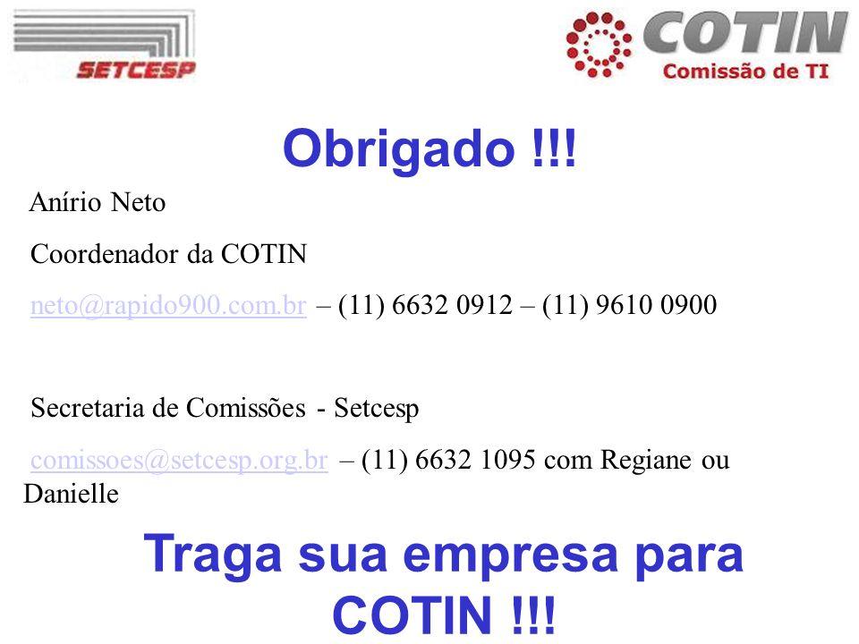 Obrigado !!! Anírio Neto Coordenador da COTIN neto@rapido900.com.br – (11) 6632 0912 – (11) 9610 0900neto@rapido900.com.br Secretaria de Comissões - S