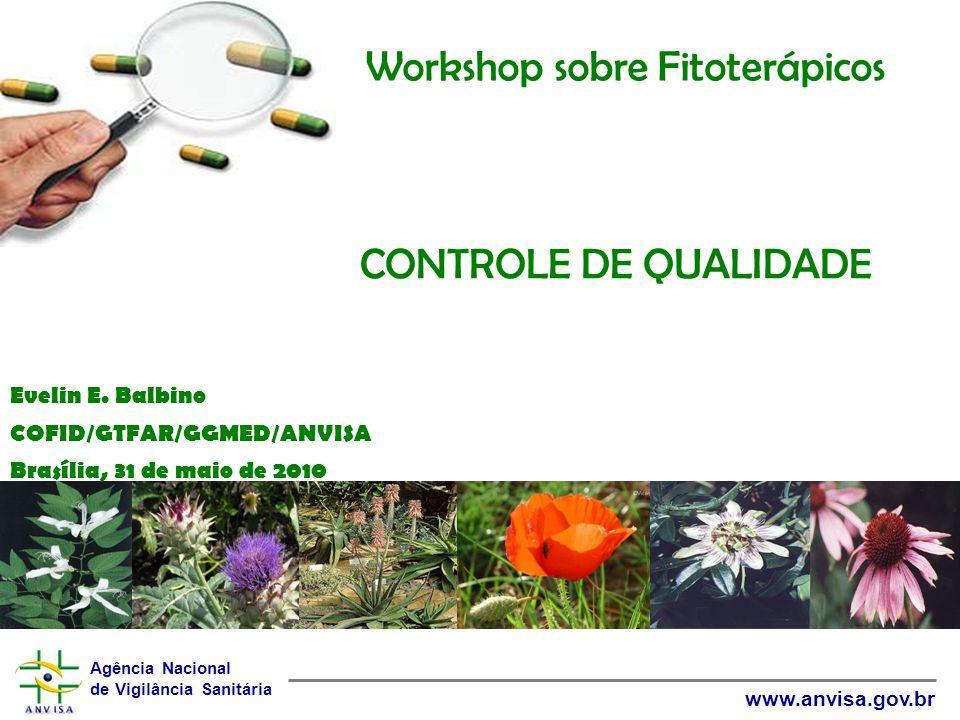 Agência Nacional de Vigilância Sanitária www.anvisa.gov.br CONTROLE DE QUALIDADE Evelin E. Balbino COFID/GTFAR/GGMED/ANVISA Brasília, 31 de maio de 20