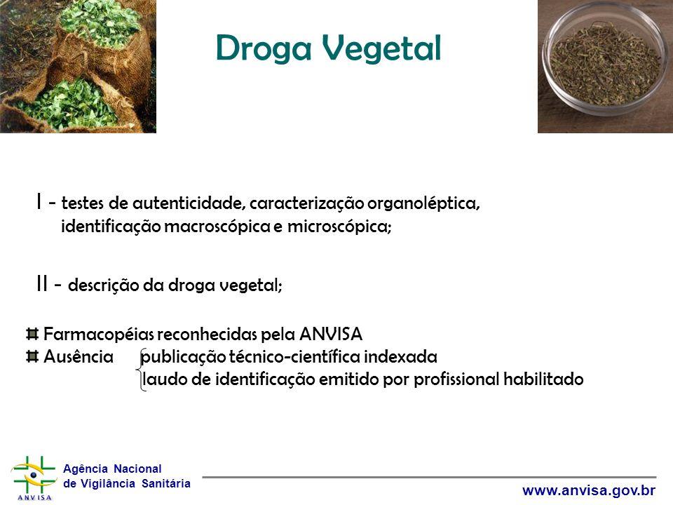 Agência Nacional de Vigilância Sanitária www.anvisa.gov.br Droga Vegetal I - testes de autenticidade, caracterização organoléptica, identificação macr