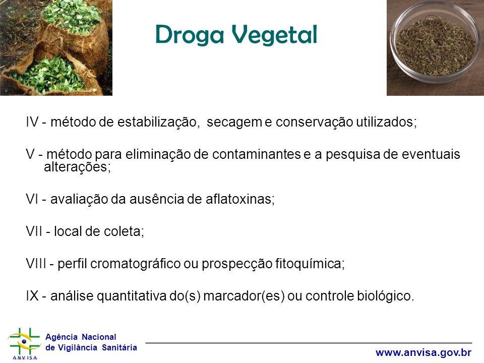 Agência Nacional de Vigilância Sanitária www.anvisa.gov.br Droga Vegetal IV - método de estabilização, secagem e conservação utilizados; V - método pa