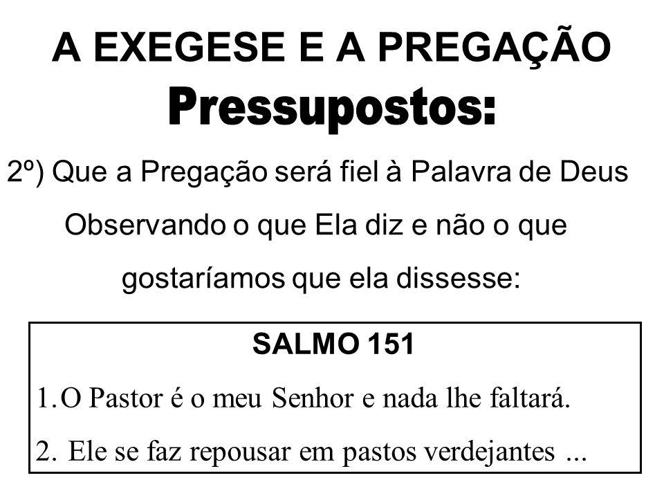 A EXEGESE E A PREGAÇÃO 2º) Que a Pregação será fiel à Palavra de Deus Observando o que Ela diz e não o que gostaríamos que ela dissesse: SALMO 151 1.O