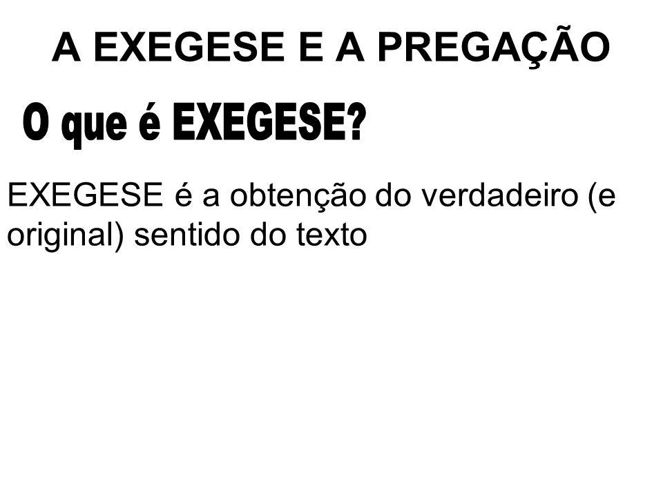 EXEGESE é a obtenção do verdadeiro (e original) sentido do texto