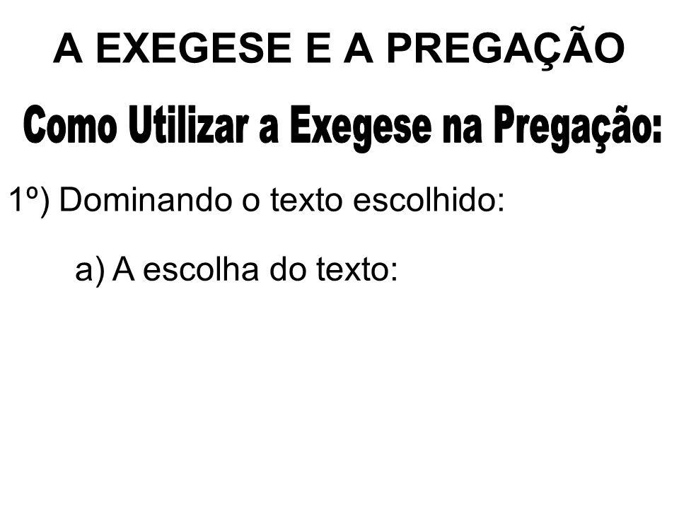 A EXEGESE E A PREGAÇÃO 1º) Dominando o texto escolhido: a) A escolha do texto: