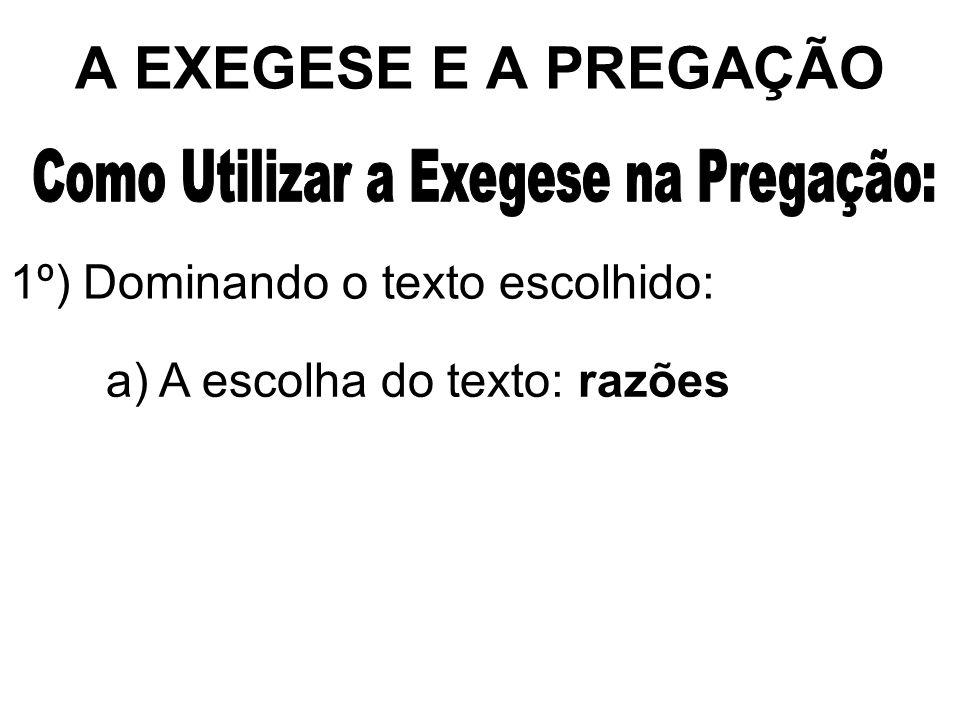 A EXEGESE E A PREGAÇÃO 1º) Dominando o texto escolhido: a) A escolha do texto: razões