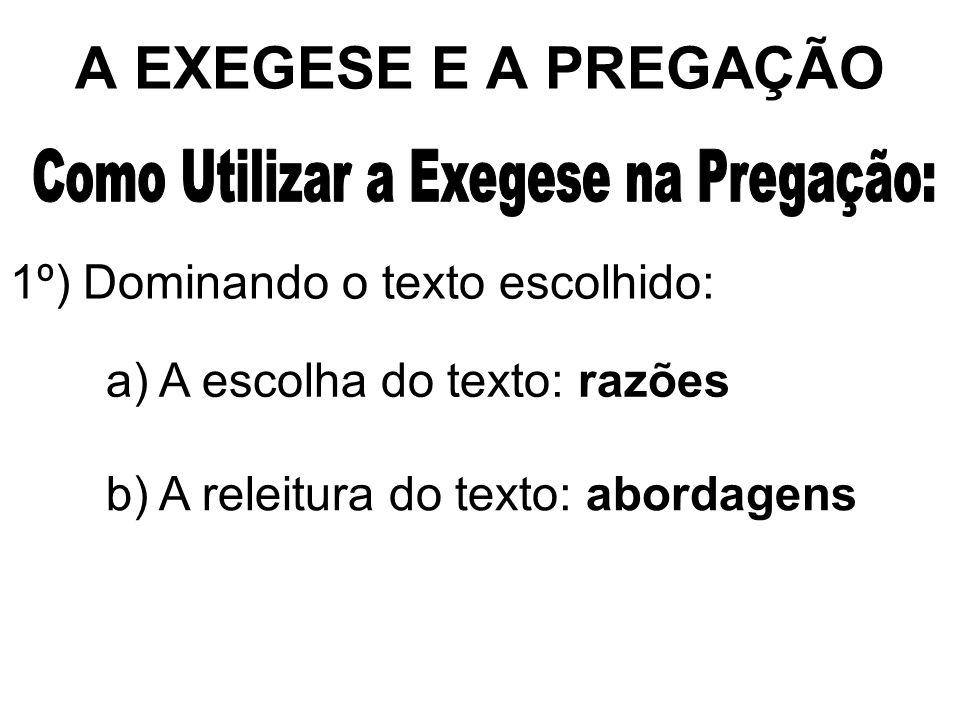 A EXEGESE E A PREGAÇÃO 1º) Dominando o texto escolhido: a) A escolha do texto: razões b) A releitura do texto: abordagens