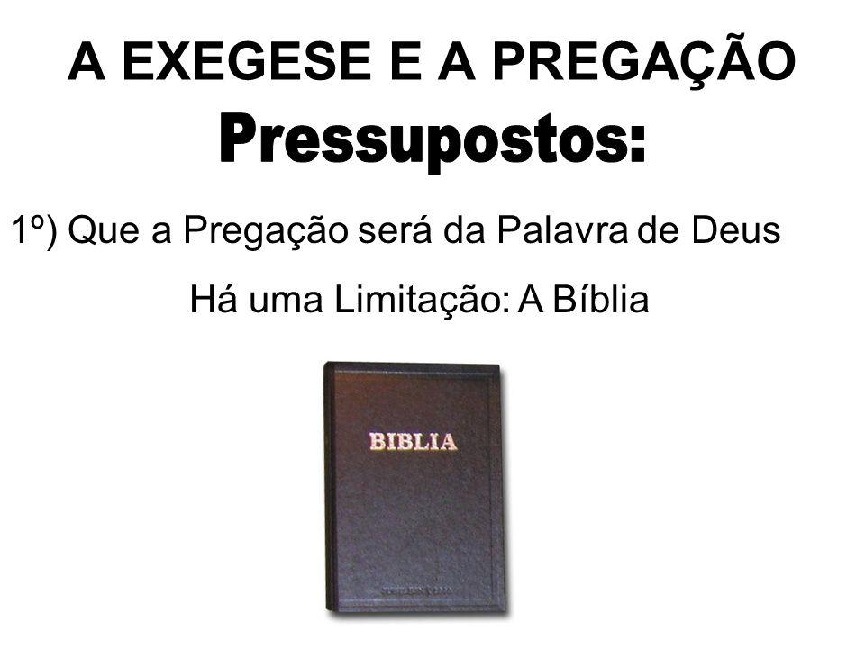 A EXEGESE E A PREGAÇÃO 1º) Que a Pregação será da Palavra de Deus Há uma Limitação: A Bíblia