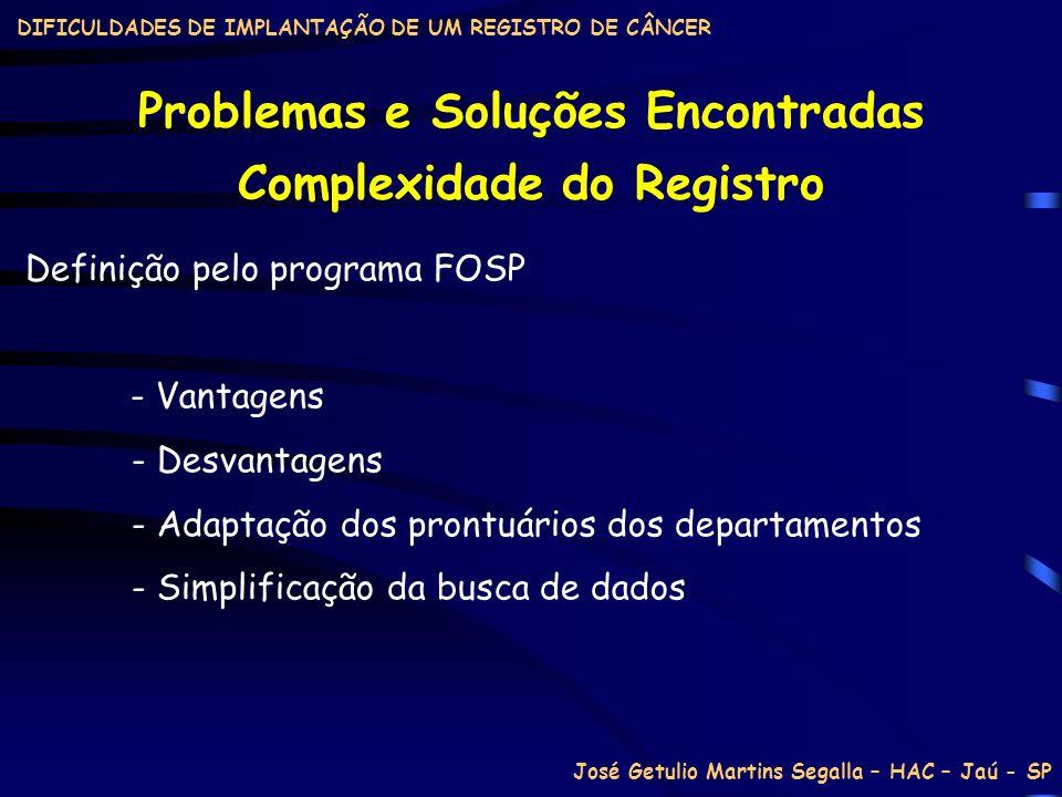 DIFICULDADES DE IMPLANTAÇÃO DE UM REGISTRO DE CÂNCER Problemas e Soluções Encontradas Definição pelo programa FOSP - Vantagens - Desvantagens - Adapta