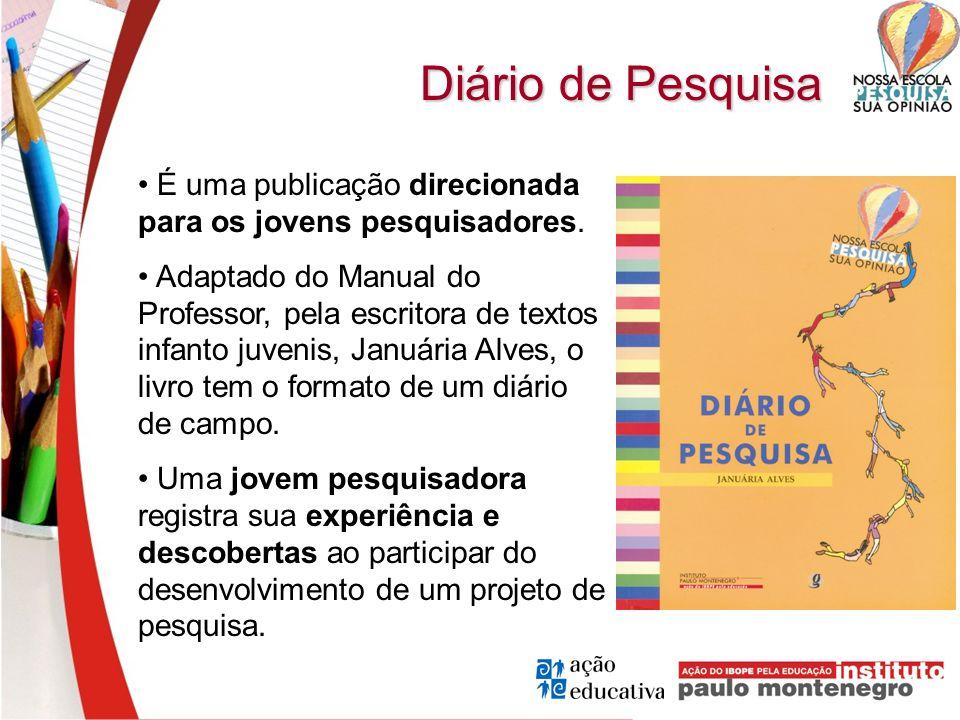 Diário de Pesquisa É uma publicação direcionada para os jovens pesquisadores. Adaptado do Manual do Professor, pela escritora de textos infanto juveni
