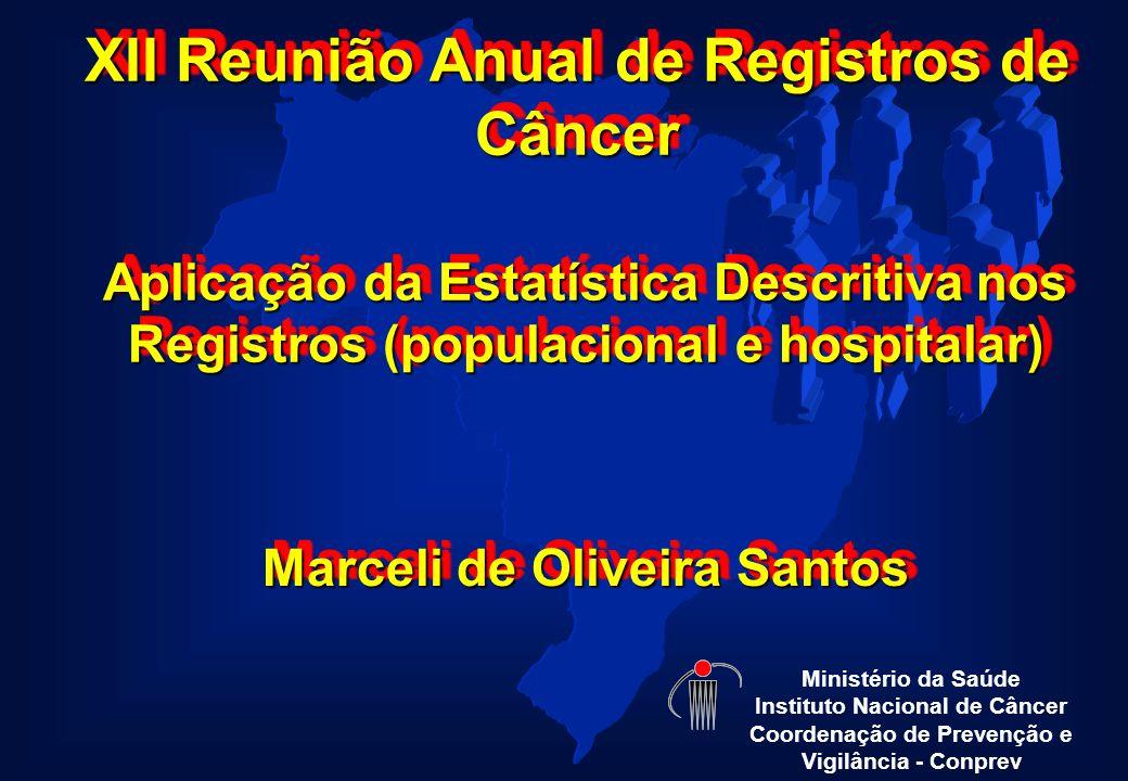 XII Reunião Anual de Registros de Câncer Ministério da Saúde Instituto Nacional de Câncer Coordenação de Prevenção e Vigilância - Conprev Aplicação da