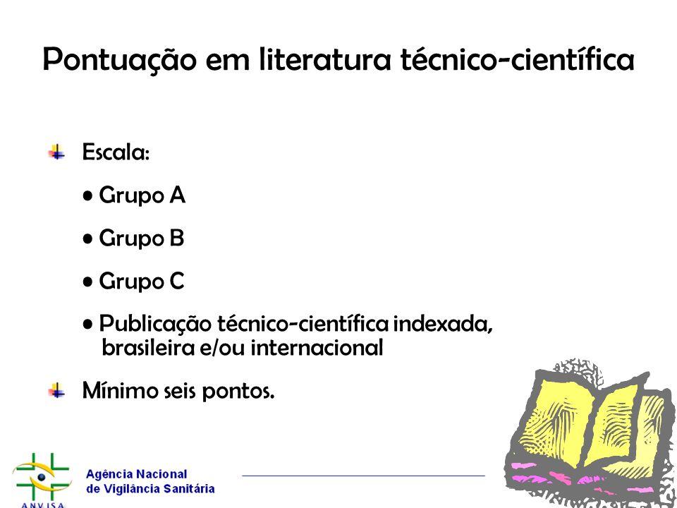 Pontuação em literatura técnico-científica Escala: Grupo A Grupo B Grupo C Publicação técnico-científica indexada, brasileira e/ou internacional Mínim