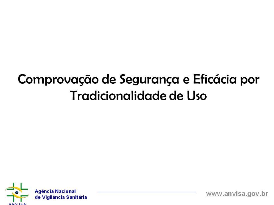 Estudo etnofarmacológico ou etno-orientado de utilização, documentações técnico-científicas ou outras publicações (S x E 20 anos); Apenas o tempo de mercado ou de uso do produto não é suficiente para comprovar sua segurança; A farmacovigilância é recente no Brasil.