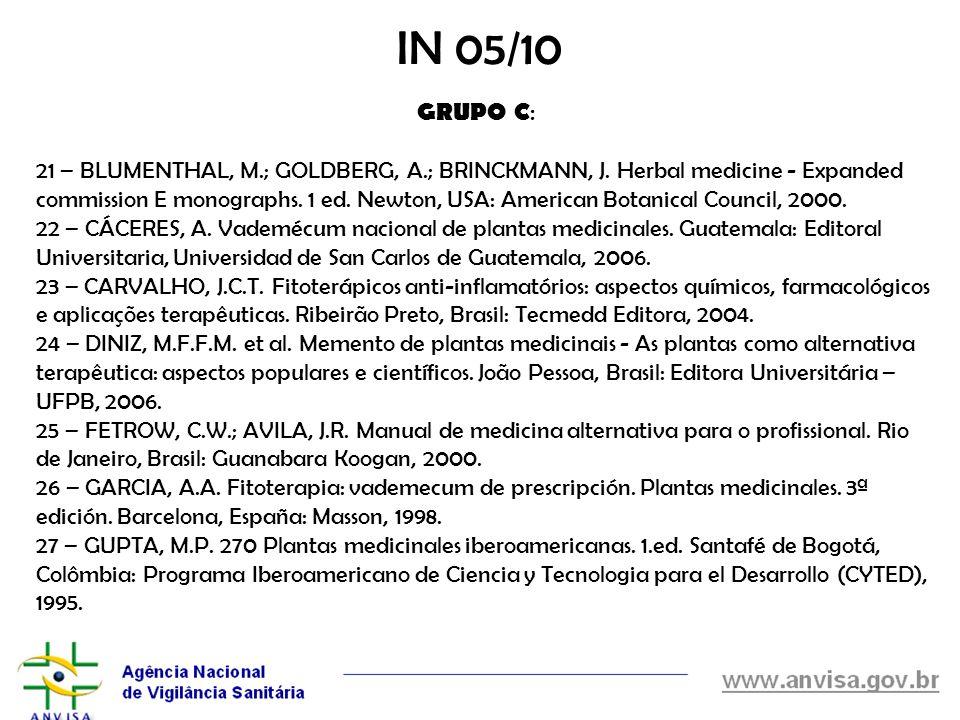 21 – BLUMENTHAL, M.; GOLDBERG, A.; BRINCKMANN, J. Herbal medicine - Expanded commission E monographs. 1 ed. Newton, USA: American Botanical Council, 2