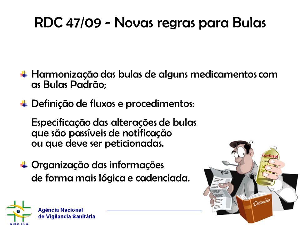 RDC 47/09 - Novas regras para Bulas Harmonização das bulas de alguns medicamentos com as Bulas Padrão; Definição de fluxos e procedimentos: Especifica