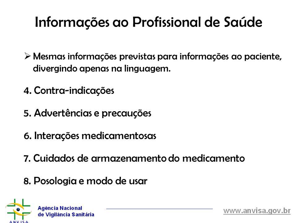 Informações ao Profissional de Saúde Mesmas informações previstas para informações ao paciente, divergindo apenas na linguagem. 4. Contra-indicações 5
