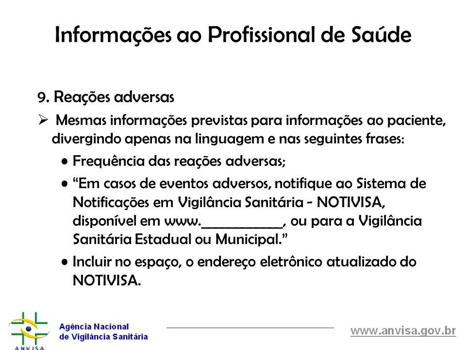 Informações ao Profissional de Saúde 9. Reações adversas Mesmas informações previstas para informações ao paciente, divergindo apenas na linguagem e n