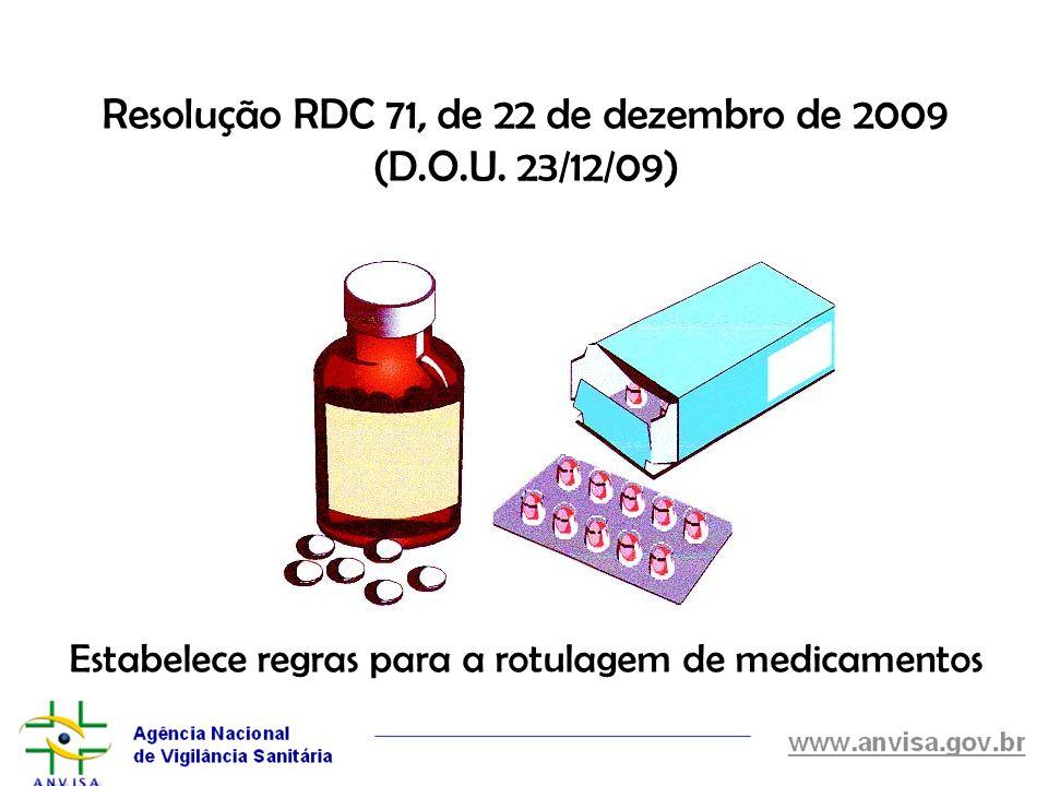 Resolução RDC 71, de 22 de dezembro de 2009 (D.O.U. 23/12/09) Estabelece regras para a rotulagem de medicamentos