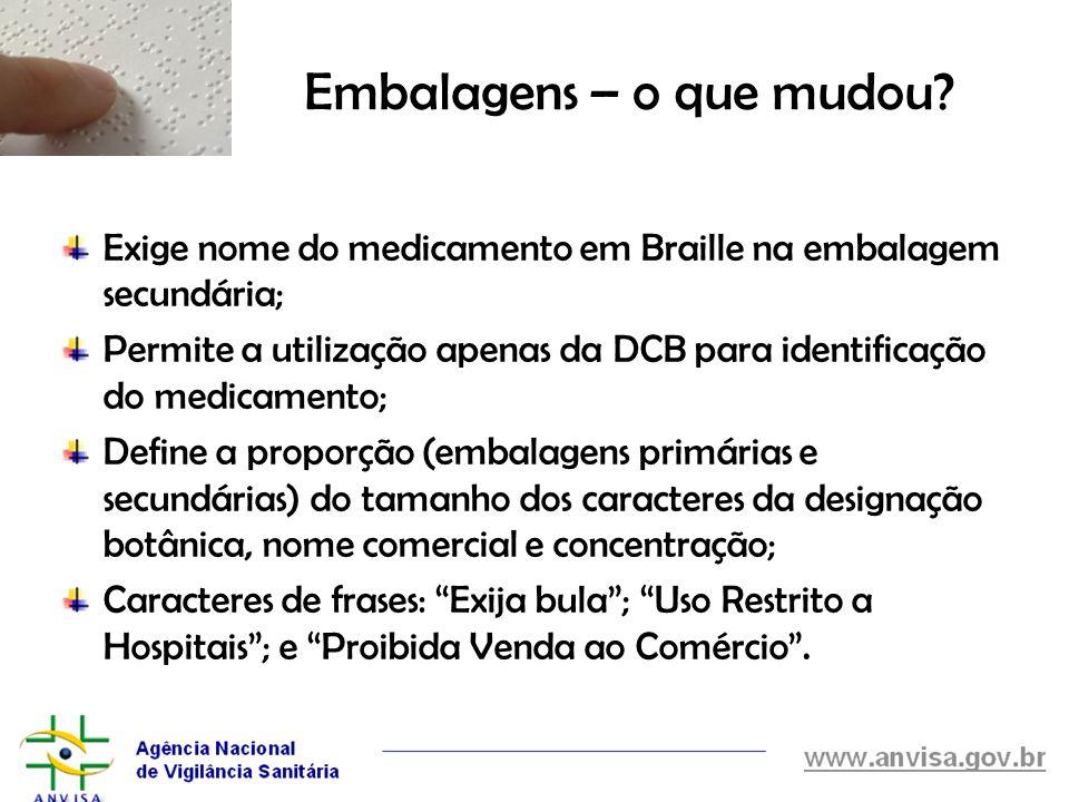 Embalagens – o que mudou? Exige nome do medicamento em Braille na embalagem secundária; Permite a utilização apenas da DCB para identificação do medic