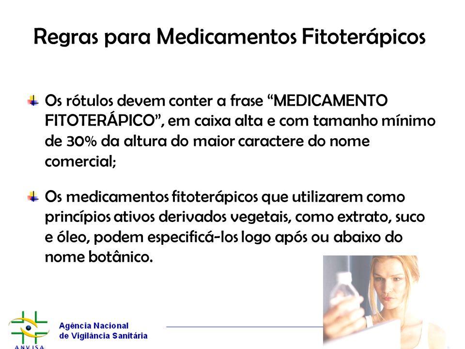 Regras para Medicamentos Fitoterápicos Os rótulos devem conter a frase MEDICAMENTO FITOTERÁPICO, em caixa alta e com tamanho mínimo de 30% da altura d