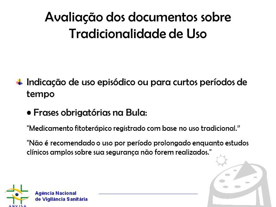 Avaliação dos documentos sobre Tradicionalidade de Uso Indicação de uso episódico ou para curtos períodos de tempo Frases obrigatórias na Bula: