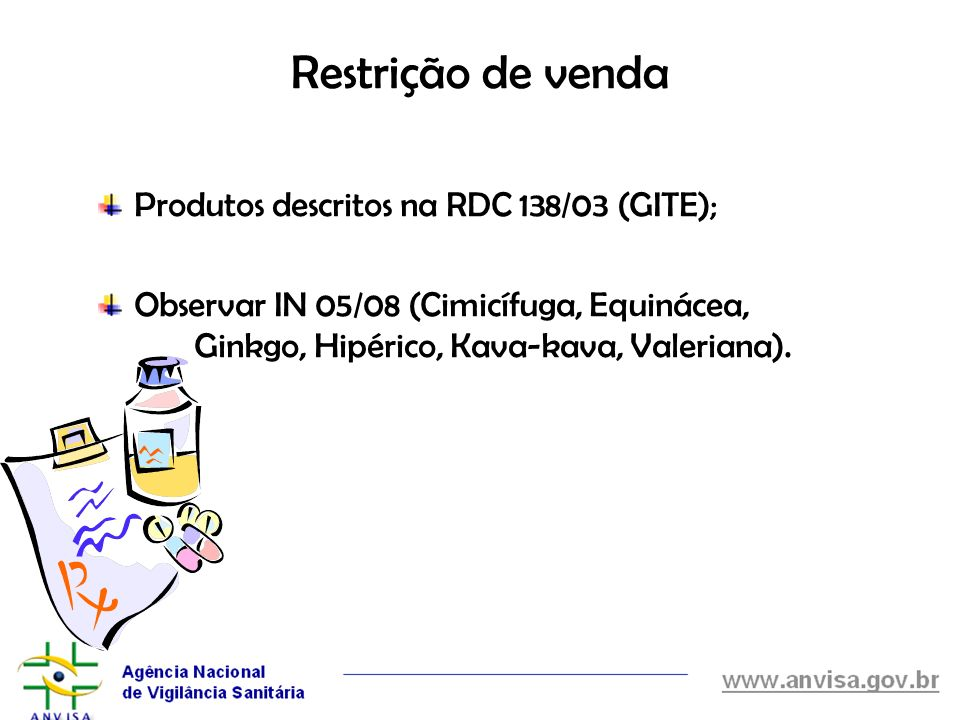 Restrição de venda Produtos descritos na RDC 138/03 (GITE); Observar IN 05/08 (Cimicífuga, Equinácea, Ginkgo, Hipérico, Kava-kava, Valeriana).