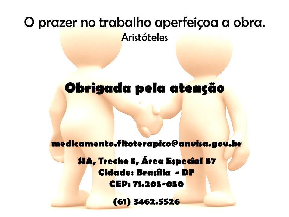O prazer no trabalho aperfeiçoa a obra. Aristóteles medicamento.fitoterapico@anvisa.gov.br SIA, Trecho 5, Área Especial 57 Cidade: Brasília - DF CEP:
