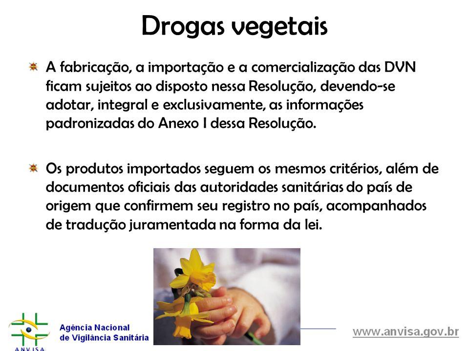 Drogas vegetais A fabricação, a importação e a comercialização das DVN ficam sujeitos ao disposto nessa Resolução, devendo-se adotar, integral e exclu