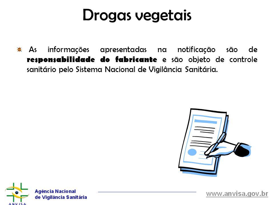 Drogas vegetais As informações apresentadas na notificação são de responsabilidade do fabricante e são objeto de controle sanitário pelo Sistema Nacio
