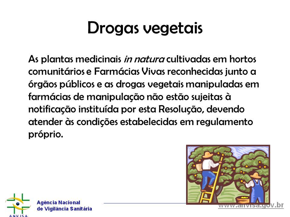Drogas vegetais As plantas medicinais in natura cultivadas em hortos comunitários e Farmácias Vivas reconhecidas junto a órgãos públicos e as drogas v