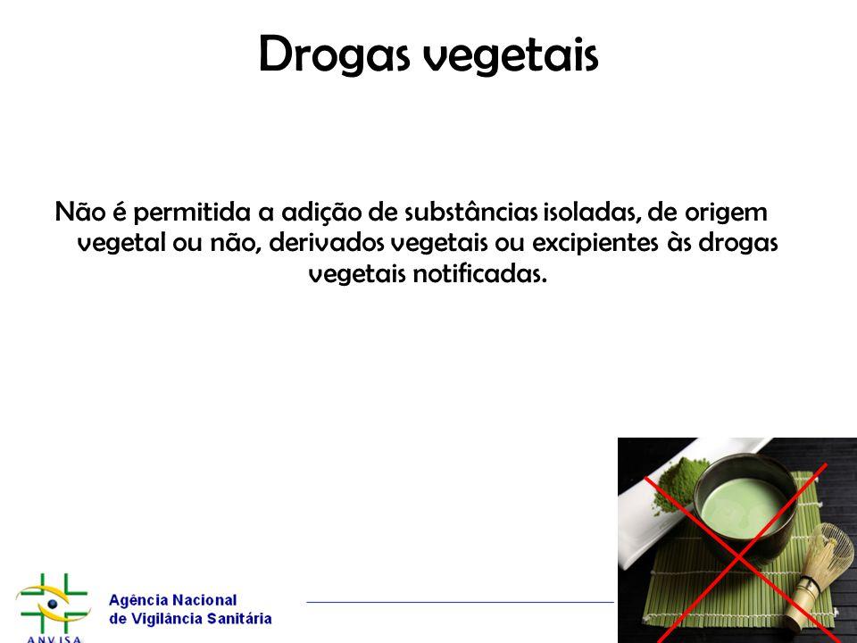Drogas vegetais Não é permitida a adição de substâncias isoladas, de origem vegetal ou não, derivados vegetais ou excipientes às drogas vegetais notif