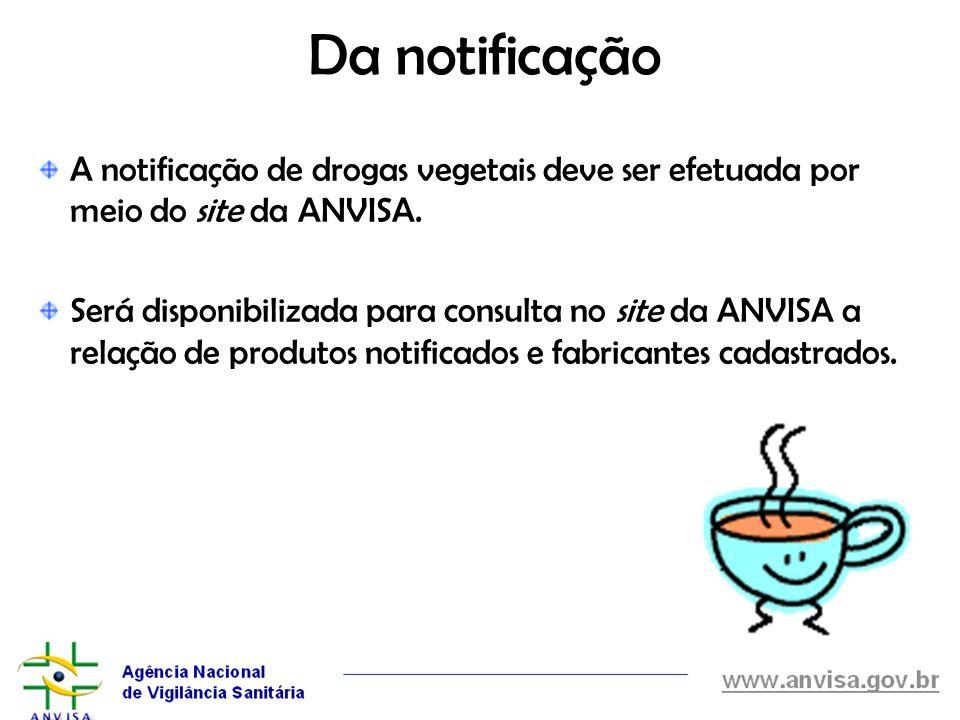 Da notificação A notificação de drogas vegetais deve ser efetuada por meio do site da ANVISA. Será disponibilizada para consulta no site da ANVISA a r
