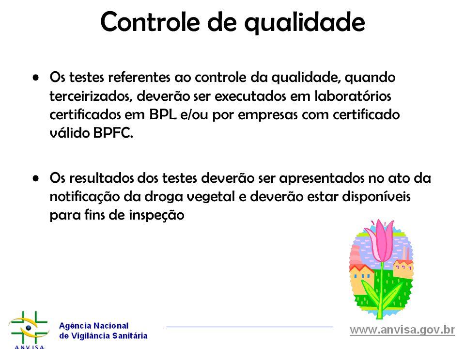 Controle de qualidade Os testes referentes ao controle da qualidade, quando terceirizados, deverão ser executados em laboratórios certificados em BPL
