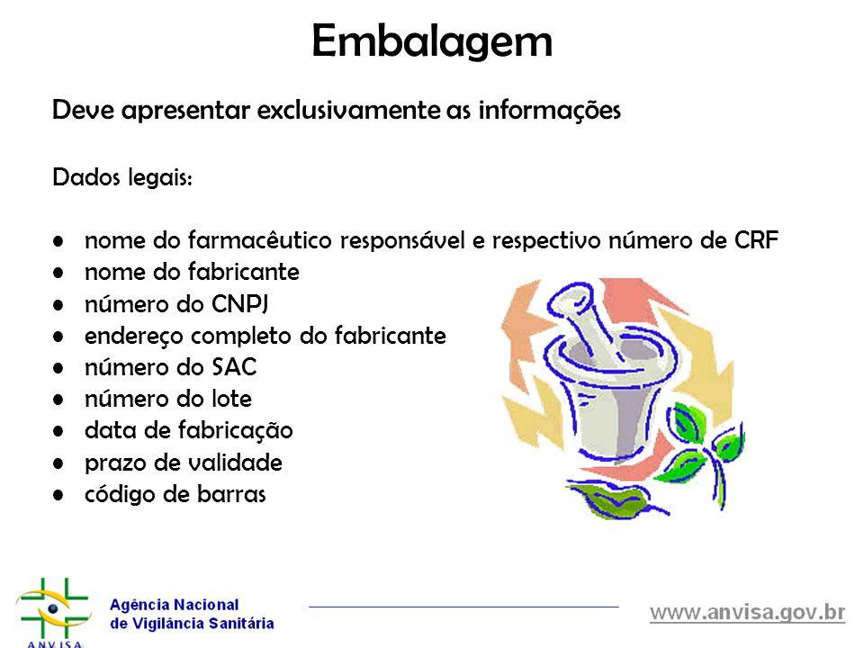 Embalagem Deve apresentar exclusivamente as informações Dados legais: nome do farmacêutico responsável e respectivo número de CRF nome do fabricante n