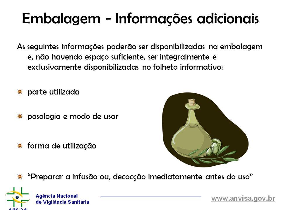 Embalagem - Informações adicionais As seguintes informações poderão ser disponibilizadas na embalagem e, não havendo espaço suficiente, ser integralme