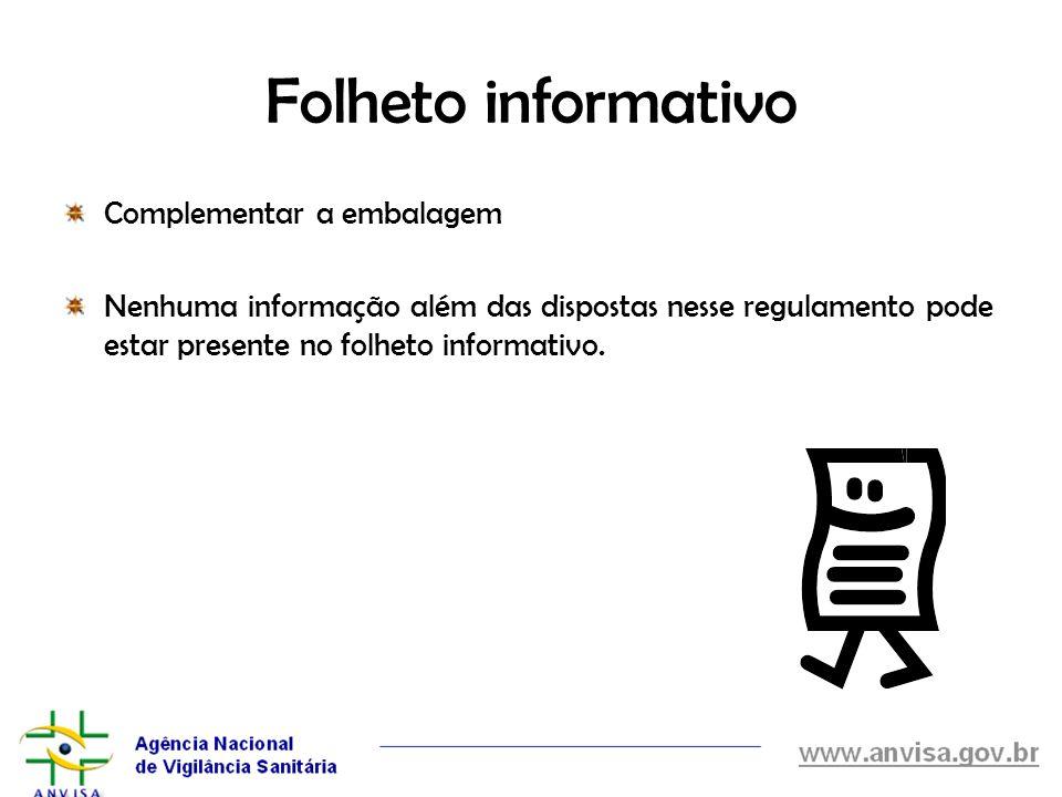Folheto informativo Complementar a embalagem Nenhuma informação além das dispostas nesse regulamento pode estar presente no folheto informativo.