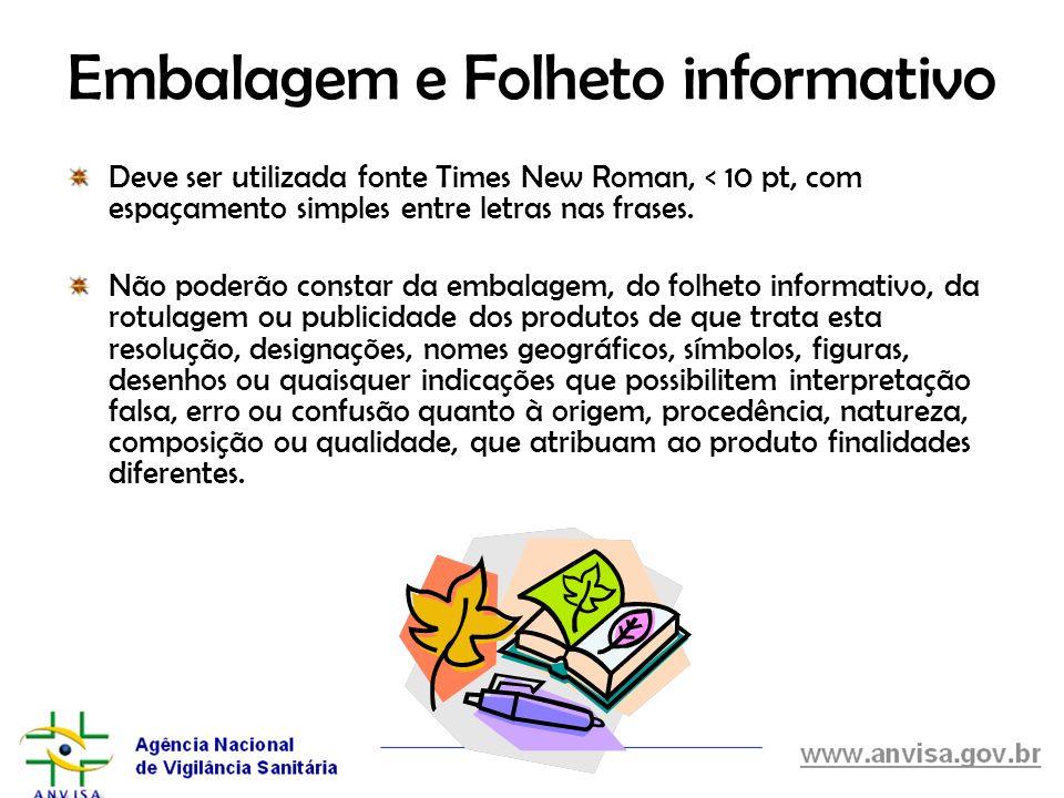 Embalagem e Folheto informativo Deve ser utilizada fonte Times New Roman, < 10 pt, com espaçamento simples entre letras nas frases. Não poderão consta