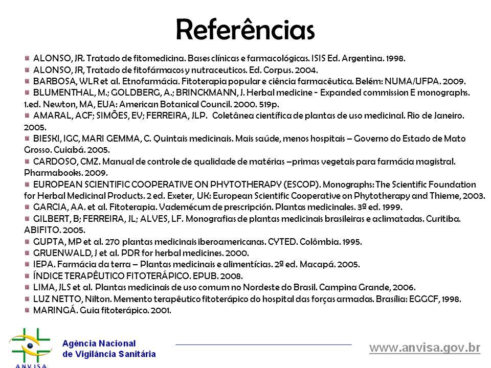 Referências ALONSO, JR. Tratado de fitomedicina. Bases clínicas e farmacológicas. ISIS Ed. Argentina. 1998. ALONSO, JR, Tratado de fitofármacos y nutr