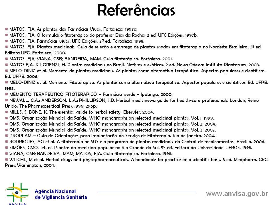 Referências MATOS, FJA. As plantas das Farmácias Vivas. Fortaleza. 1997a. MATOS, FJA. O formulário fitoterápico do professor Dias da Rocha. 2 ed. UFC