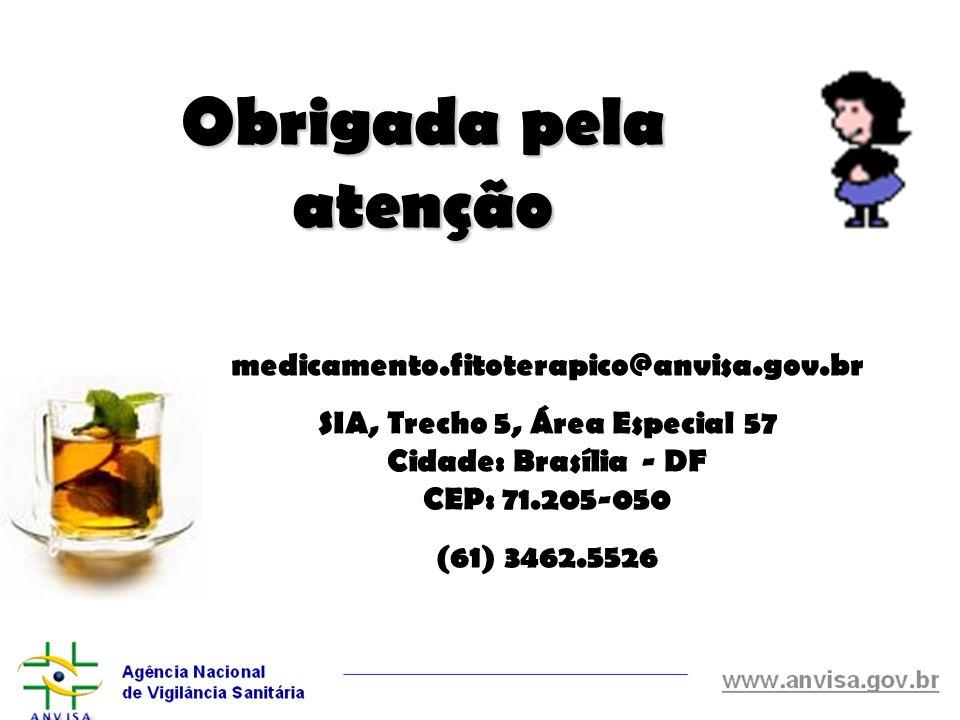 Obrigada pela atenção medicamento.fitoterapico@anvisa.gov.br SIA, Trecho 5, Área Especial 57 Cidade: Brasília - DF CEP: 71.205-050 (61) 3462.5526
