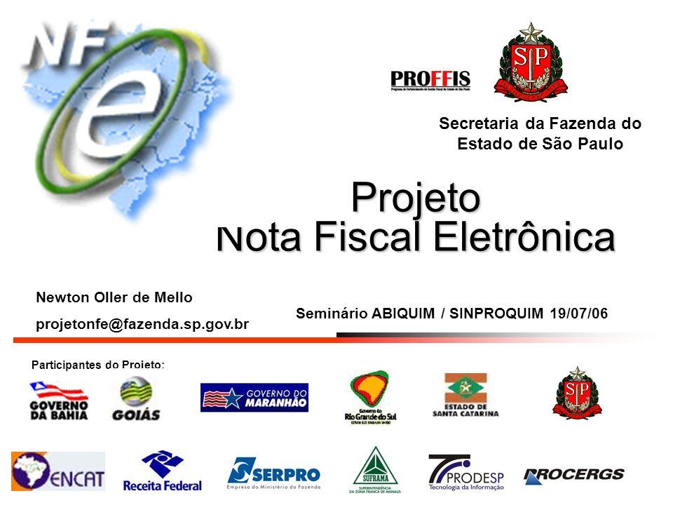 Projeto Nota Fiscal Eletrônica Participantes do Projeto: Secretaria da Fazenda do Estado de São Paulo Seminário ABIQUIM / SINPROQUIM 19/07/06 Newton O