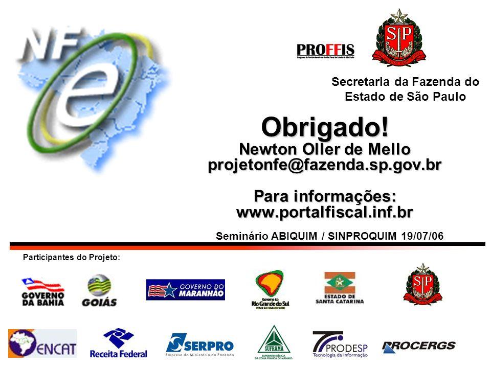 Obrigado! Newton Oller de Mello projetonfe@fazenda.sp.gov.br Para informações: www.portalfiscal.inf.br Participantes do Projeto: Secretaria da Fazenda