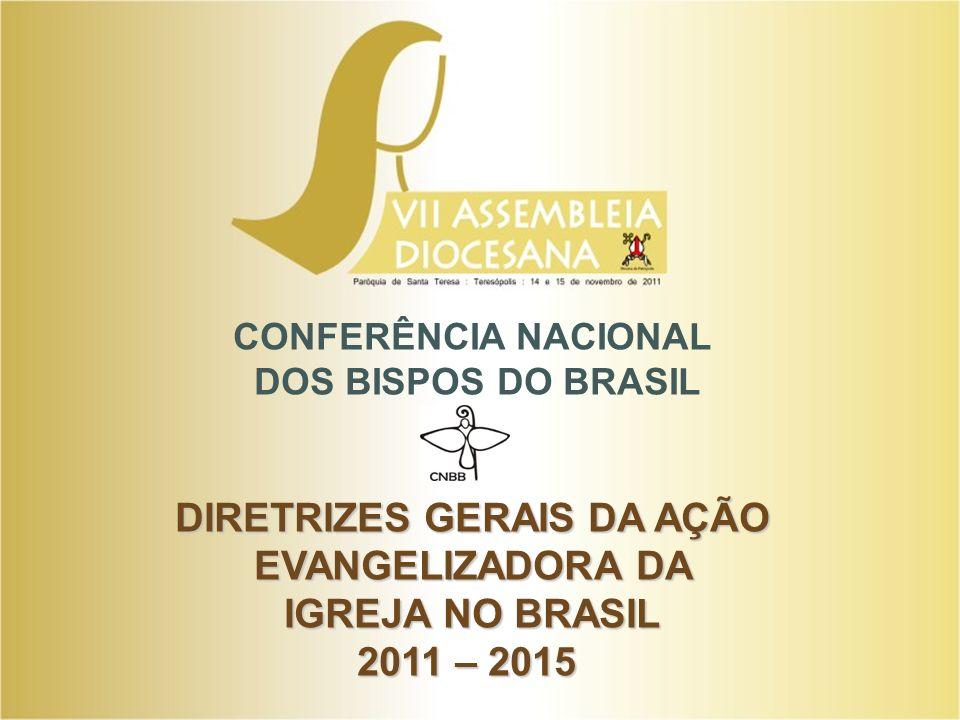 CONFERÊNCIA NACIONAL DOS BISPOS DO BRASIL DIRETRIZES GERAIS DA AÇÃO EVANGELIZADORA DA IGREJA NO BRASIL 2011 – 2015 DIRETRIZES GERAIS DA AÇÃO EVANGELIZ