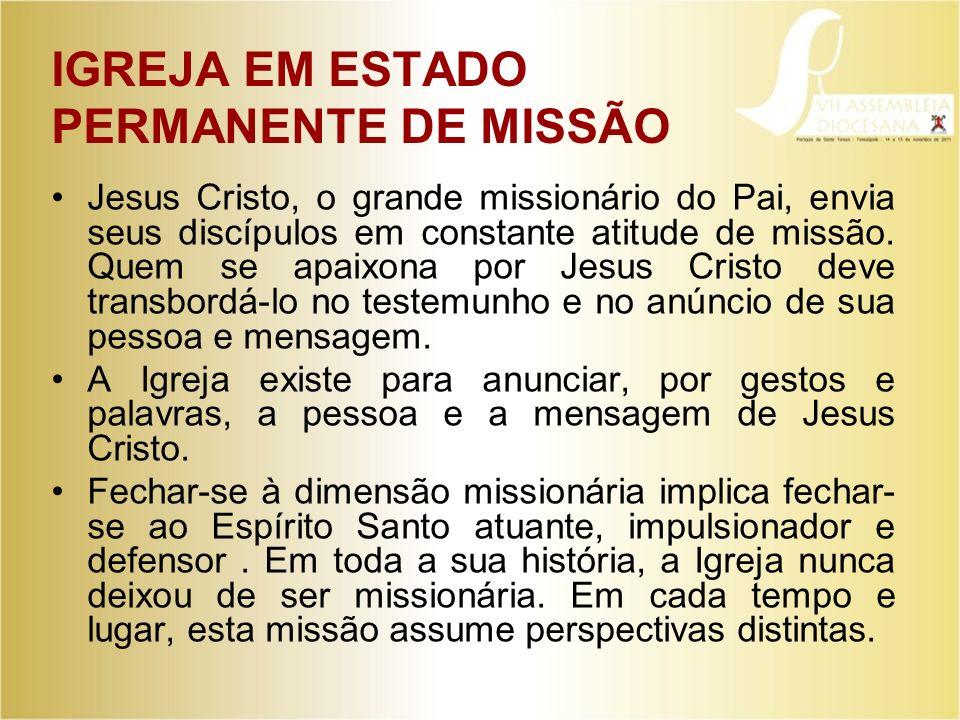IGREJA EM ESTADO PERMANENTE DE MISSÃO Jesus Cristo, o grande missionário do Pai, envia seus discípulos em constante atitude de missão. Quem se apaixon