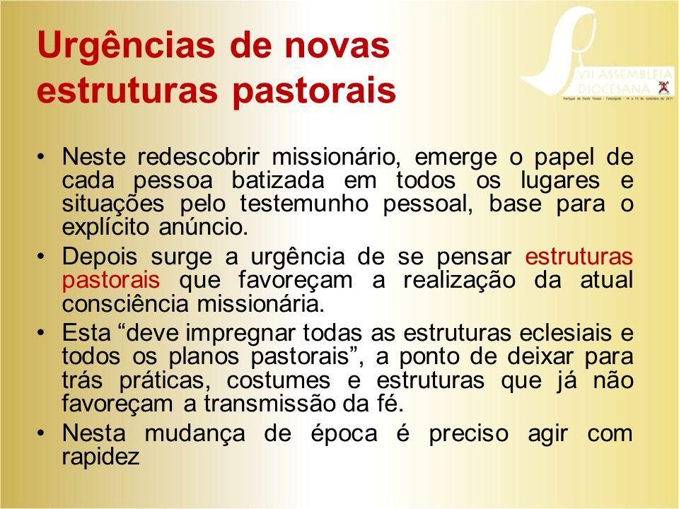 Urgências de novas estruturas pastorais Neste redescobrir missionário, emerge o papel de cada pessoa batizada em todos os lugares e situações pelo tes