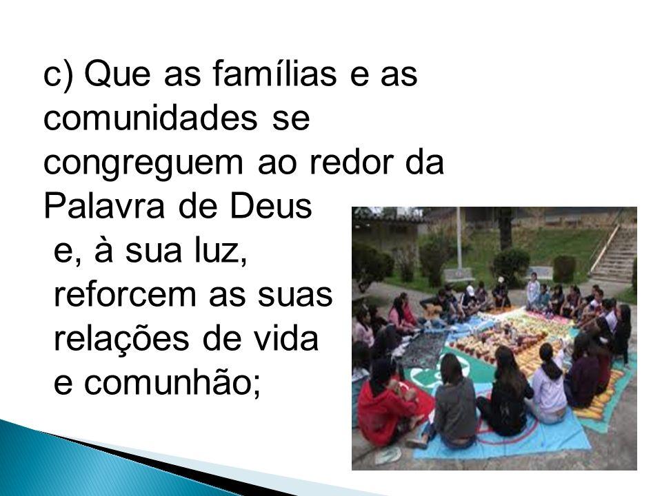 b) Que a Iniciação à Vida Cristã formando verdadeiros discípulos missionários, seja alimentada e dinamizada pela Palavra de Deus ;