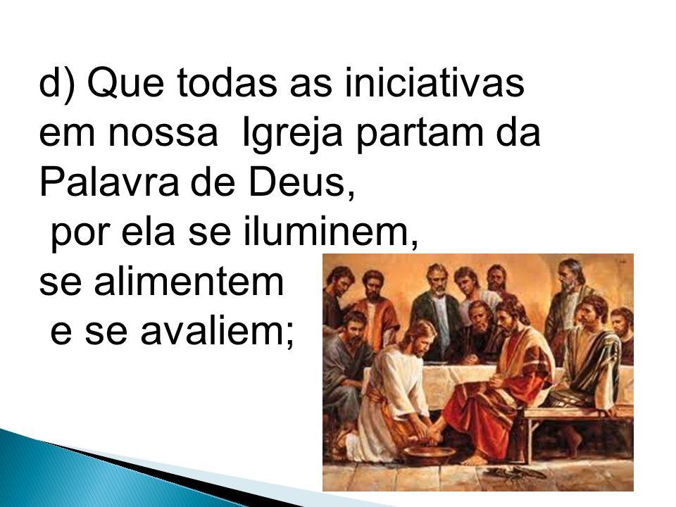 c) Que as famílias e as comunidades se congreguem ao redor da Palavra de Deus e, à sua luz, reforcem as suas relações de vida e comunhão;