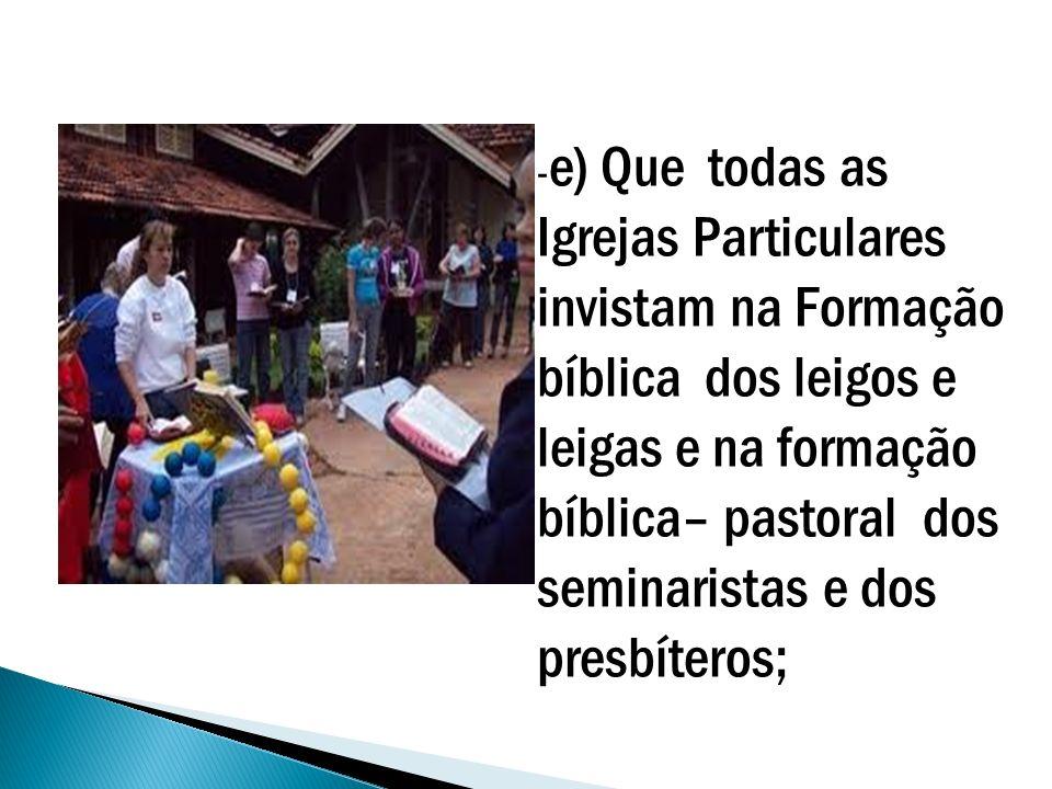 d) Que todas as iniciativas em nossa Igreja partam da Palavra de Deus, por ela se iluminem, se alimentem e se avaliem;