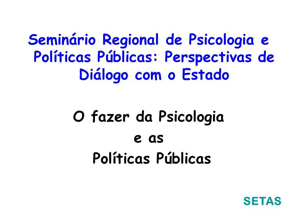 Seminário Regional de Psicologia e Políticas Públicas: Perspectivas de Diálogo com o Estado O fazer da Psicologia e as Políticas Públicas SETAS