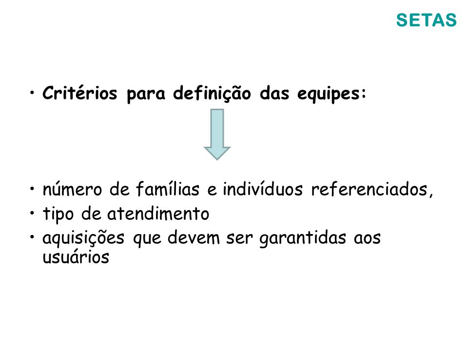 SETAS Critérios para definição das equipes: número de famílias e indivíduos referenciados, tipo de atendimento aquisições que devem ser garantidas aos