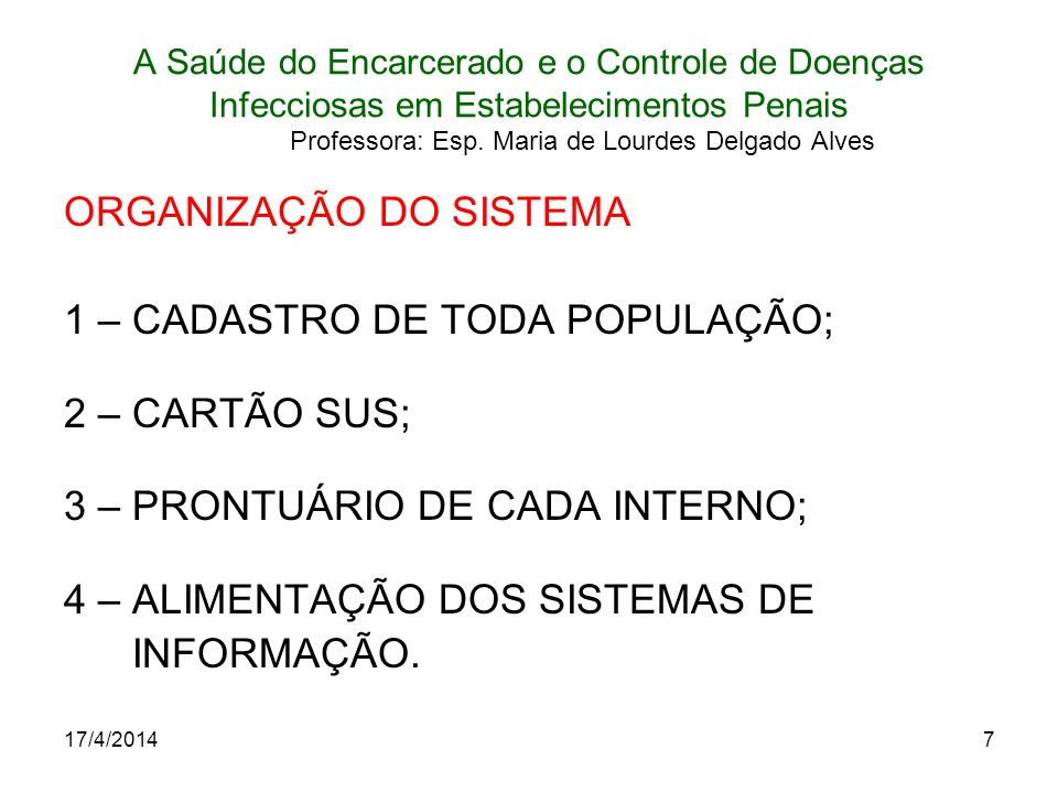 17/4/20148 A Saúde do Encarcerado e o Controle de Doenças Infecciosas em Estabelecimentos Penais Professora: Esp.